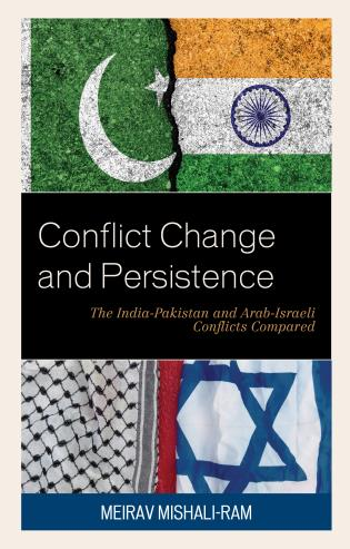 Cover image for the book Conflict Change and Persistence: The India-Pakistan and Arab-Israeli Conflicts Compared