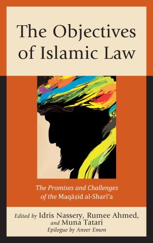 Cover image for the book The Objectives of Islamic Law: The Promises and Challenges of the Maqasid al-Shari'a