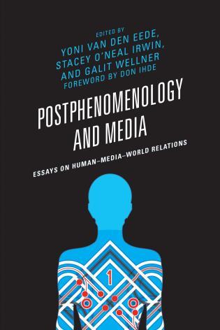 postphenomenology and media essays on human media world relations  essays on human media world relations