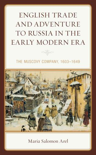 Cover image for the book English Trade and Adventure to Russia in the Early Modern Era: The Muscovy Company, 1603–1649