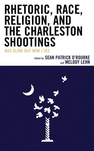 Cover image for the book Rhetoric, Race, Religion, and the Charleston Shootings: Was Blind but Now I See