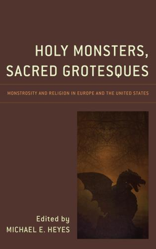 Cover image for the book Holy Monsters, Sacred Grotesques: Monstrosity and Religion in Europe and the United States