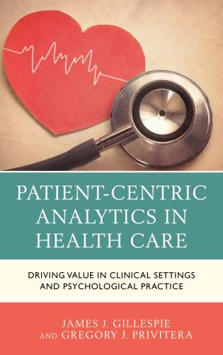 Cover image for the book Patient-Centric Analytics in Health Care: Driving Value in Clinical Settings and Psychological Practice