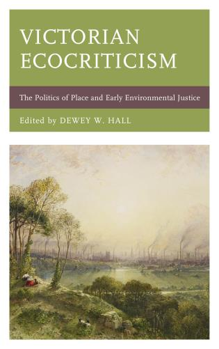 Cover image for the book Victorian Ecocriticism: The Politics of Place and Early Environmental Justice