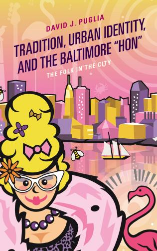 """Cover image for the book Tradition, Urban Identity, and the Baltimore """"Hon"""
