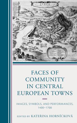 Cover image for the book Faces of Community in Central European Towns: Images, Symbols, and Performances, 1400–1700