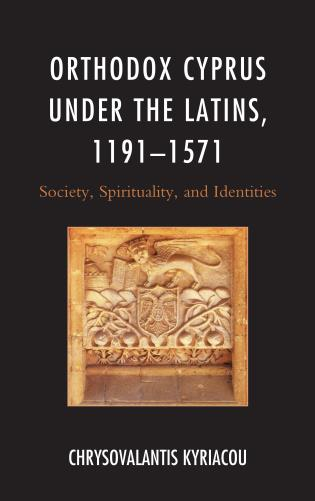 Cover image for the book Orthodox Cyprus under the Latins, 1191–1571: Society, Spirituality, and Identities