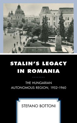 Cover image for the book Stalin's Legacy in Romania: The Hungarian Autonomous Region, 1952–1960