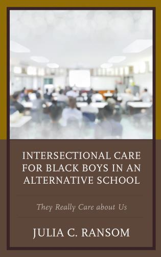 Cover image for the book Intersectional Care for Black Boys in an Alternative School: They Really Care about Us