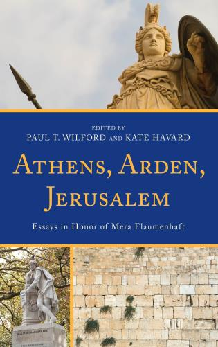 Cover image for the book Athens, Arden, Jerusalem: Essays in Honor of Mera Flaumenhaft