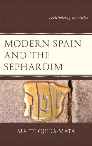 Cover image for the book Modern Spain and the Sephardim: Legitimizing Identities