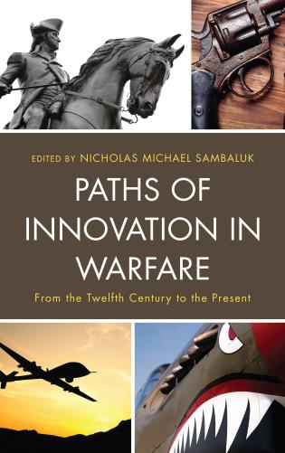 Cover image for the book Paths of Innovation in Warfare: From the Twelfth Century to the Present
