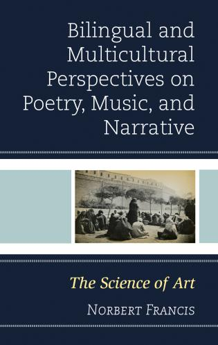 Cover image for the book Bilingual and Multicultural Perspectives on Poetry, Music, and Narrative: The Science of Art