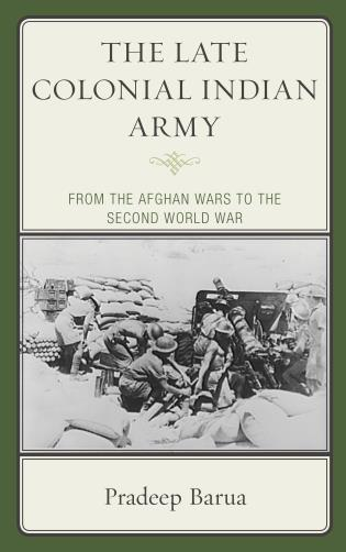 Cover image for the book The Late Colonial Indian Army: From the Afghan Wars to the Second World War