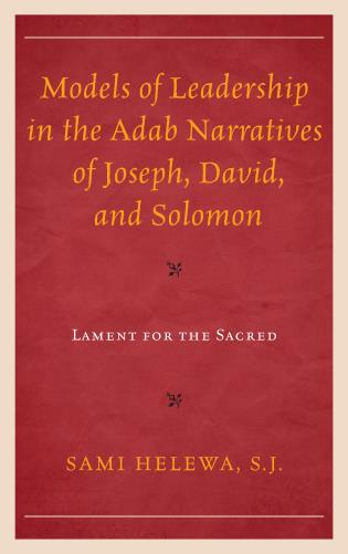 Cover image for the book Models of Leadership in the Adab Narratives of Joseph, David, and Solomon: Lament for the Sacred