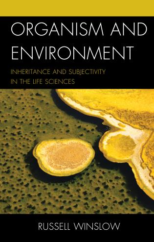 Organism and Environment: Inheritance and Subjectivity in the Life Sciences Book Cover
