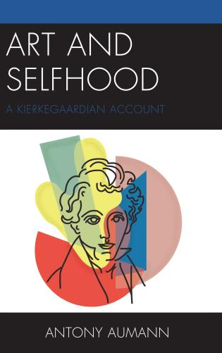 Cover image for the book Art and Selfhood: A Kierkegaardian Account