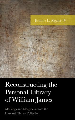 Cover image for the book Reconstructing the Personal Library of William James: Markings and Marginalia from the Harvard Library Collection