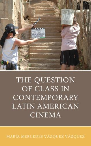 Cover image for the book The Question of Class in Contemporary Latin American Cinema