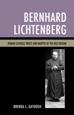 Cover image for the book Bernhard Lichtenberg: Roman Catholic Priest and Martyr of the Nazi Regime