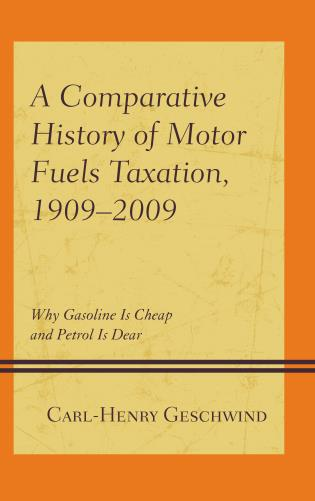 Cover image for the book A Comparative History of Motor Fuels Taxation, 1909–2009: Why Gasoline Is Cheap and Petrol Is Dear