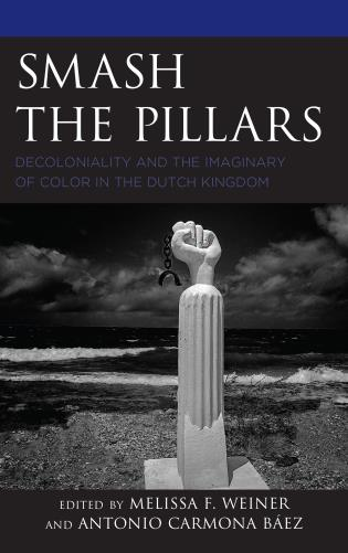 Cover image for the book Smash the Pillars: Decoloniality and the Imaginary of Color in the Dutch Kingdom
