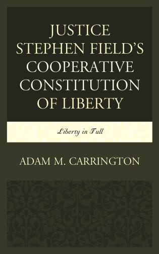Cover image for the book Justice Stephen Field's Cooperative Constitution of Liberty: Liberty in Full