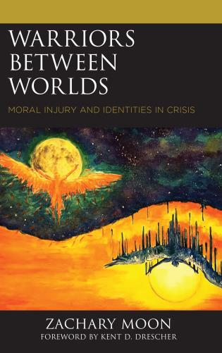 Cover image for the book Warriors between Worlds: Moral Injury and Identities in Crisis