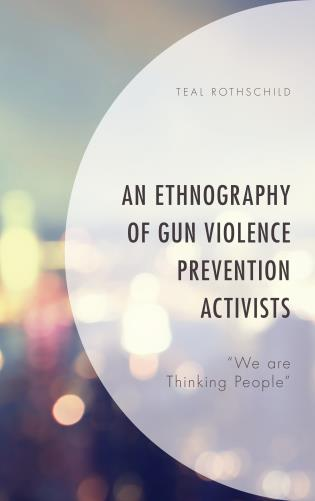"""Cover image for the book An Ethnography of Gun Violence Prevention Activists: """"We are Thinking People"""""""