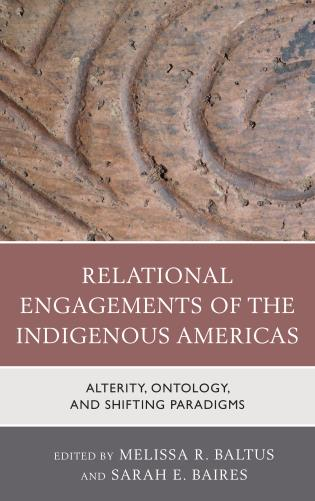 Cover image for the book Relational Engagements of the Indigenous Americas: Alterity, Ontology, and Shifting Paradigms