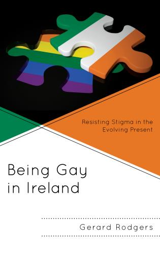 Cover image for the book Being Gay in Ireland: Resisting Stigma in the Evolving Present
