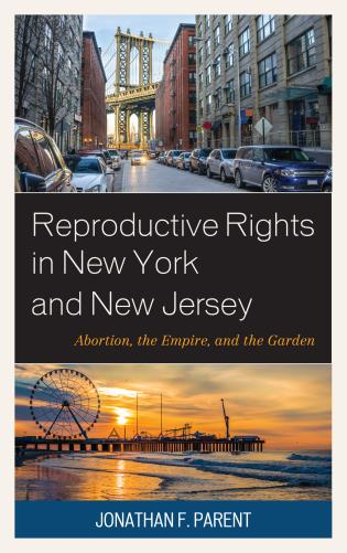 Cover image for the book Reproductive Rights in New York and New Jersey: Abortion, the Empire, and the Garden