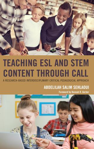 Cover image for the book Teaching ESL and STEM Content through CALL: A Research-Based Interdisciplinary Critical Pedagogical Approach