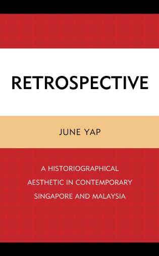 Cover image for the book Retrospective: A Historiographical Aesthetic in Contemporary Singapore and Malaysia