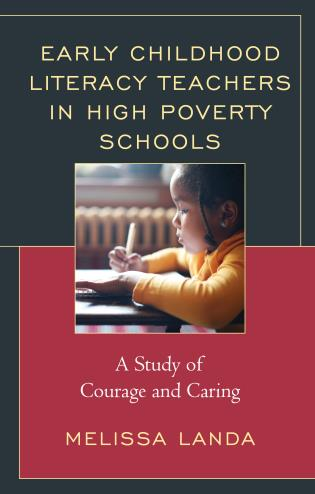 Cover image for the book Early Childhood Literacy Teachers in High Poverty Schools: A Study of Courage and Caring