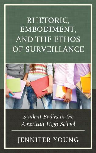 Cover image for the book Rhetoric, Embodiment, and the Ethos of Surveillance: Student Bodies in the American High School