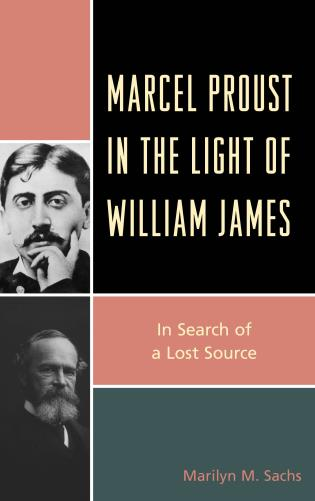 Cover image for the book Marcel Proust in the Light of William James: In Search of a Lost Source