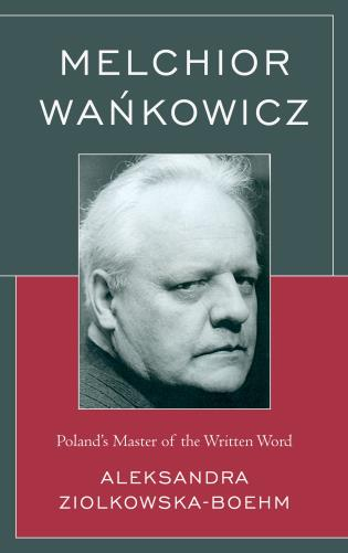 Cover image for the book Melchior Wankowicz: Poland's Master of the Written Word