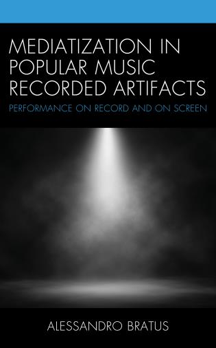 Cover image for the book Mediatization in Popular Music Recorded Artifacts: Performance on Record and on Screen