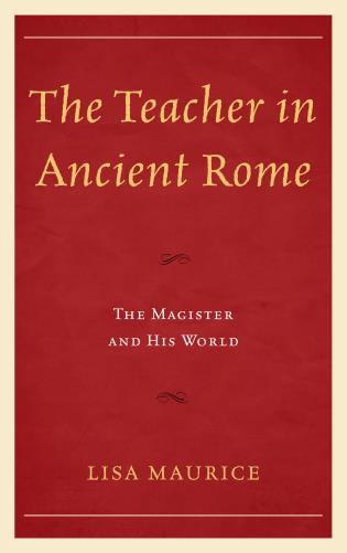Cover image for the book The Teacher in Ancient Rome: The Magister and His World