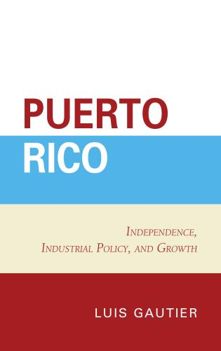 Cover image for the book Puerto Rico: Independence, Industrial Policy, and Growth