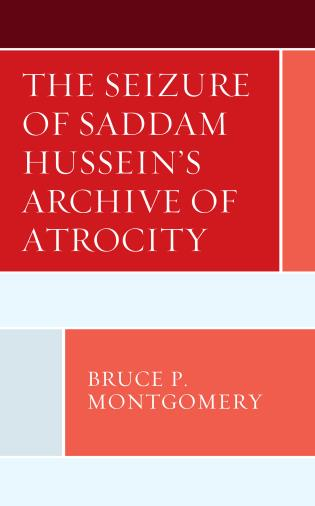 Cover image for the book The Seizure of Saddam Hussein's Archive of Atrocity