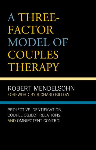 Cover image for the book A Three-Factor Model of Couples Therapy: Projective Identification, Couple Object Relations, and Omnipotent Control