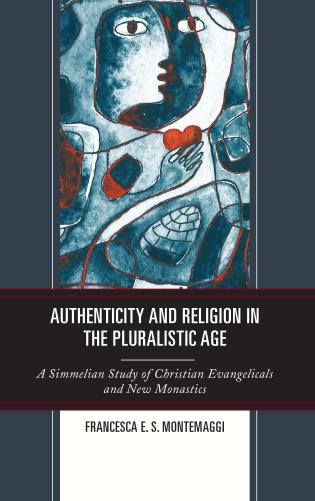 Cover image for the book Authenticity and Religion in the Pluralistic Age: A Simmelian Study of Christian Evangelicals and New Monastics