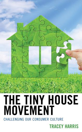 Cover image for the book The Tiny House Movement: Challenging Our Consumer Culture