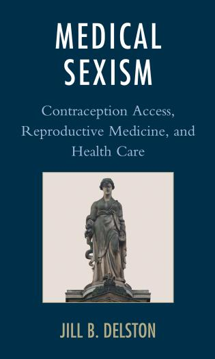 Cover image for the book Medical Sexism: Contraception Access, Reproductive Medicine, and Health Care