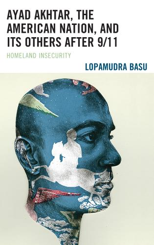 Cover image for the book Ayad Akhtar, the American Nation, and Its Others after 9/11: Homeland Insecurity