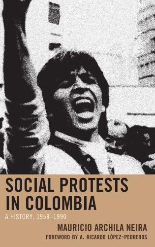 Cover image for the book Social Protests in Colombia: A History, 1958–1990