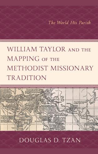 Cover image for the book William Taylor and the Mapping of the Methodist Missionary Tradition: The World His Parish