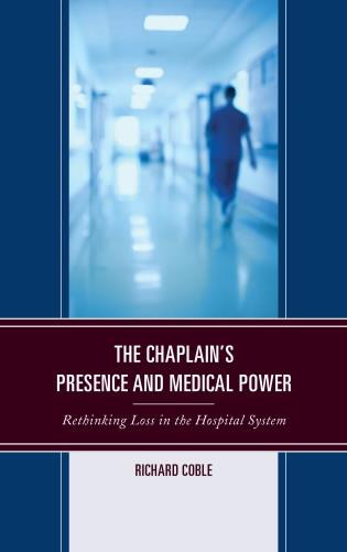 Cover image for the book The Chaplain's Presence and Medical Power: Rethinking Loss in the Hospital System